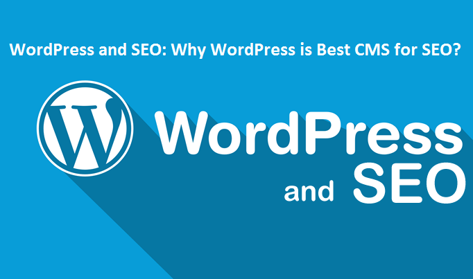 WordPress and SEO services: Why WordPress is Best CMS for SEO?